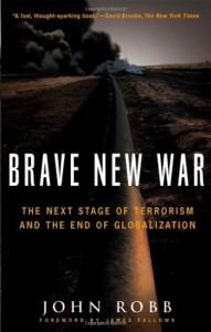 John Robb - Brave New War: The Next Stage of Terrorism and the End of Globalization