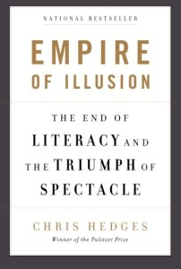 Chris Hedges - Empire of Illusion: The End of Literacy and the Triumph of Spectacle