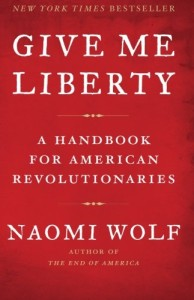 Naomi Wolf - Give Me Liberty: A Handbook for American Revolutionaries