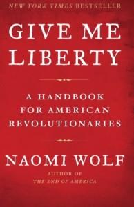 Naomi Wolf - Give Me Liberty: A Handbook for American Revolutionaries