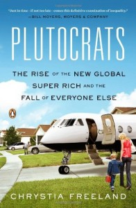 Chrystia Freeland - Plutocrats: The Rise of the New Global Super-Rich and the Fall of Everyone Else