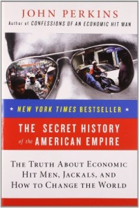 John Perkins - The Secret History of the American Empire: The Truth About Economic Hit Men Jackals and How to Change the World